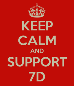 Poster: KEEP CALM AND SUPPORT 7D