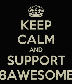 Poster: KEEP CALM AND SUPPORT 8AWESOME