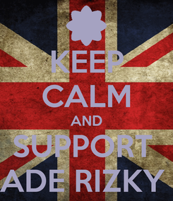 Poster: KEEP CALM AND SUPPORT  ADE RIZKY