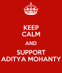 Poster: KEEP CALM AND SUPPORT ADITYA MOHANTY