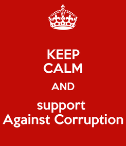 Poster: KEEP CALM AND support  Against Corruption
