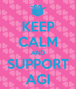 Poster: KEEP CALM AND SUPPORT AGI