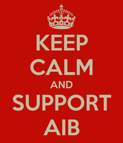 Poster: KEEP CALM AND SUPPORT AIB