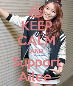 Poster: KEEP CALM AND Support Ailee