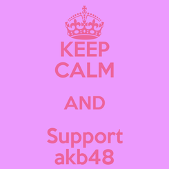 Poster: KEEP CALM AND Support akb48