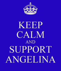 Poster: KEEP CALM AND SUPPORT ANGELINA