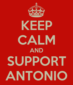 Poster: KEEP CALM AND SUPPORT ANTONIO
