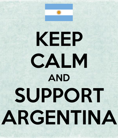 Poster: KEEP CALM AND SUPPORT ARGENTINA