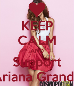 Poster: KEEP CALM AND Support Ariana Grande
