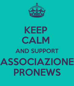 Poster: KEEP  CALM  AND SUPPORT ASSOCIAZIONE PRONEWS