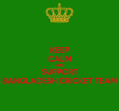 Poster: KEEP CALM AND SUPPORT BANGLADESH CRICKET TEAM