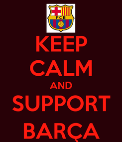 Poster: KEEP CALM AND SUPPORT BARÇA