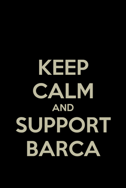 Poster: KEEP CALM AND SUPPORT BARCA