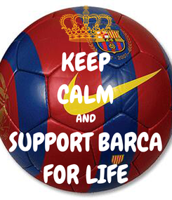 Poster: KEEP CALM AND SUPPORT BARCA FOR LIFE