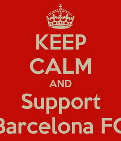 Poster: KEEP CALM AND Support Barcelona FC