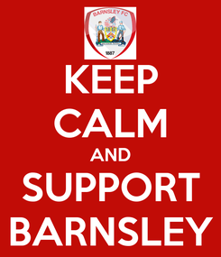 Poster: KEEP CALM AND SUPPORT BARNSLEY