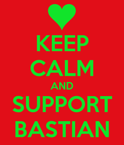 Poster: KEEP CALM AND SUPPORT BASTIAN