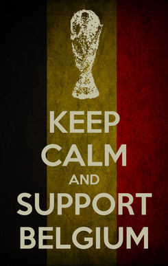Poster: KEEP CALM AND SUPPORT BELGIUM