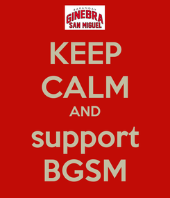 Poster: KEEP CALM AND support BGSM