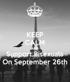 Poster: KEEP CALM AND Support Bisexuals On September 26th