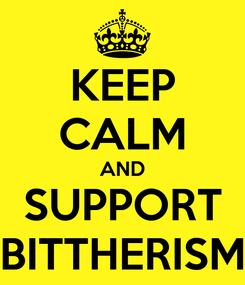 Poster: KEEP CALM AND SUPPORT BITTHERISM