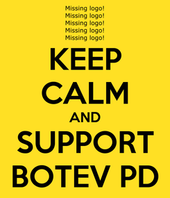 Poster: KEEP CALM AND SUPPORT BOTEV PD