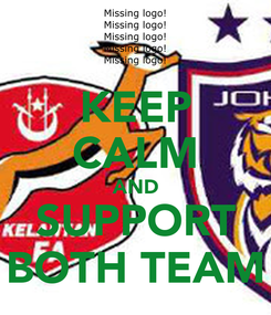 Poster: KEEP CALM AND SUPPORT BOTH TEAM