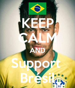 Poster: KEEP CALM AND Support  Brésil