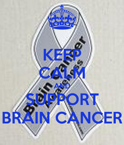 Poster: KEEP CALM AND SUPPORT BRAIN CANCER