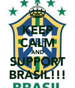 Poster: KEEP CALM AND SUPPORT BRASIL!!!
