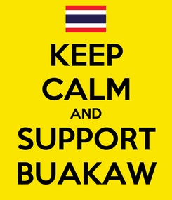 Poster: KEEP CALM AND SUPPORT BUAKAW