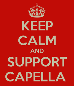 Poster: KEEP CALM AND SUPPORT CAPELLA