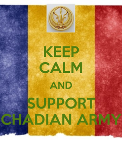 Poster: KEEP CALM AND SUPPORT CHADIAN ARMY