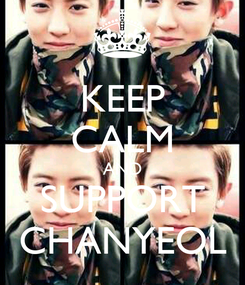 Poster: KEEP CALM AND SUPPORT CHANYEOL