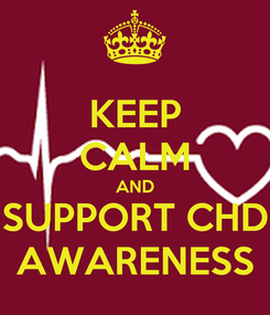 Poster: KEEP CALM AND SUPPORT CHD AWARENESS