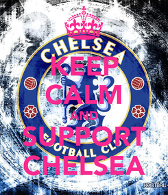 Poster: KEEP CALM AND SUPPORT CHELSEA
