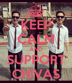 Poster: KEEP CALM AND SUPPORT CHIVAS