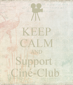 Poster: KEEP CALM AND Support   Ciné-Club