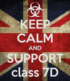 Poster: KEEP CALM AND SUPPORT class 7D