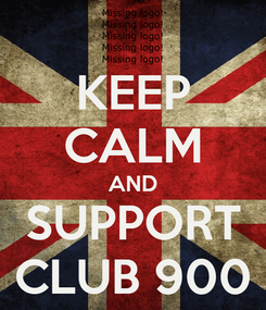 Poster: KEEP CALM AND SUPPORT CLUB 900