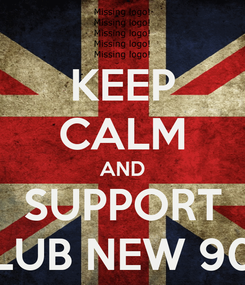 Poster: KEEP CALM AND SUPPORT CLUB NEW 900