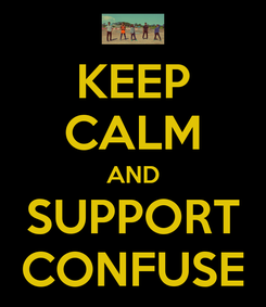 Poster: KEEP CALM AND SUPPORT CONFUSE