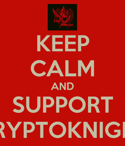 Poster: KEEP CALM AND SUPPORT CRYPTOKNIGHT
