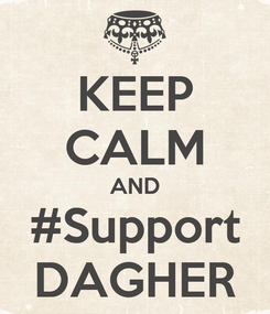 Poster: KEEP CALM AND #Support DAGHER