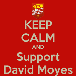 Poster: KEEP CALM AND Support David Moyes