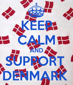 Poster: KEEP CALM AND SUPPORT  DENMARK