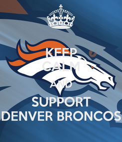 Poster: KEEP CALM AND SUPPORT DENVER BRONCOS