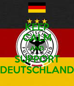 Poster: KEEP CALM AND SUPPORT DEUTSCHLAND