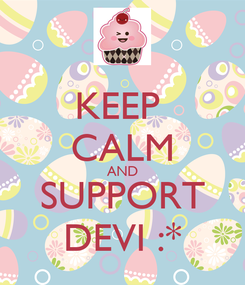 Poster: KEEP  CALM AND SUPPORT DEVI :*