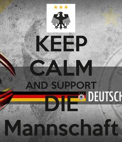 Poster: KEEP CALM AND SUPPORT DIE Mannschaft